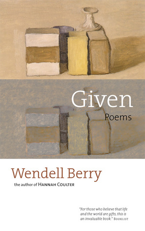 Given by Wendell Berry