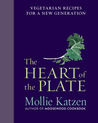 The Heart of the Plate: Vegetarian Recipes for a New Generation