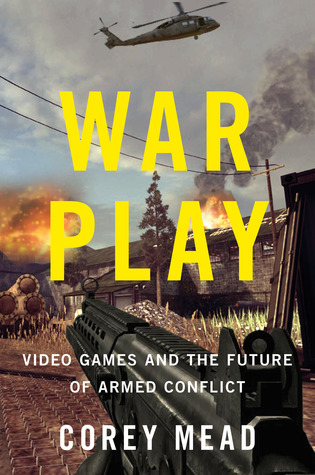 War Play: Video Games and the Future of Armed Conflict