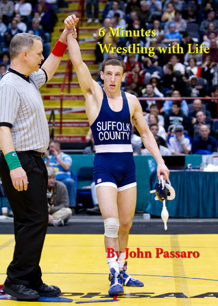 6 Minutes Wrestling with Life by John Passaro