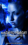 Made to Forget... by Samantha LaFantasie