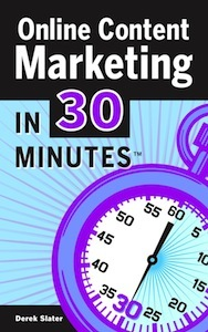 Online Content Marketing In 30 Minutes by Derek Slater