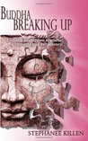 Buddha Breaking Up: A Guide to Healing from Heartache & Liberating Your Awesomeness