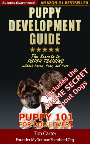 Puppy Development Guide - Puppy 101 for Dog Lovers: The Secrets to Puppy Training without Force, Fear, and Fuss New Dog Series