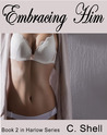 Embracing Him (Harlow Trilogy, #2)