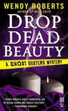 Drop Dead Beauty (A Ghost Dusters Mystery #5)