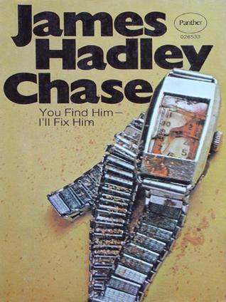 You Find Him, I'll Fix Him by James Hadley Chase