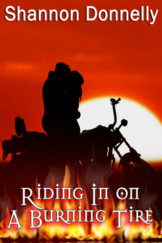 Riding in on a Burning Tire by Shannon Donnelly