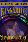 Kingsride, Legends of Astarkand, Book 4 by Krystine Kercher