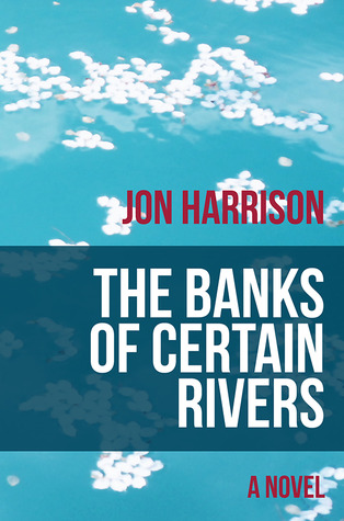 The Banks of Certain Rivers Jon Harrison
