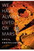 We Have Always Lived on Mars by Cecil Castellucci