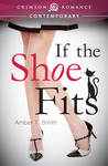 If the Shoe Fits by Amber T. Smith
