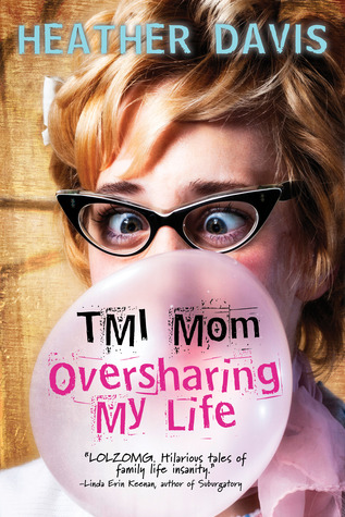 Book giveaway for TMI Mom: Oversharing My Life by Heather Davis Mar 21-Apr 04, 2013(showing 1-30 of 186) entries