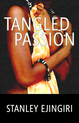 Tangled Passion by Stanley Ejingiri