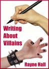 Writing About Villains by Rayne Hall
