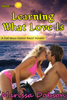 Learning What Love Is (Half Moon Harbor Resort, #2)