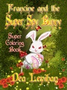 Francine and the Super Spy Bunny Coloring Book by Penelope Crowe