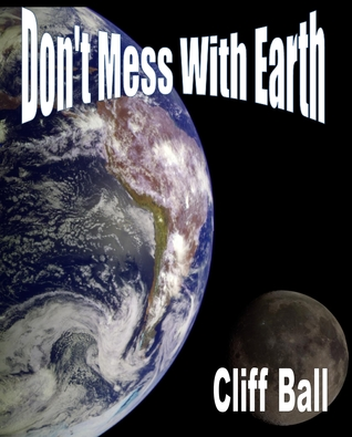 Don't Mess with Earth by Cliff Ball