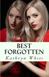 Best Forgotten by Kathryn  White