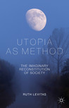 Utopia as Method: The Imaginary Reconstitution of Society