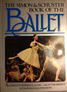 The Simon and Schuster Book of the Ballet: A Complete Reference Guide, 1581 to the Present