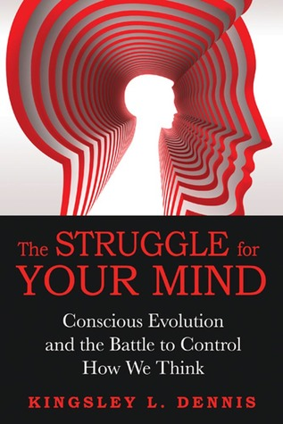 The Struggle for Your Mind: Conscious Evolution and the Battle to Control How We Think