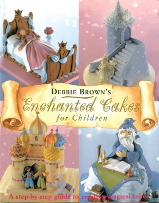 Debbie Brown's Enchanted Cakes for Children by Debbie  Brown