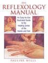 The Reflexology Manual: An Easy-to-Use Illustrated Guide to the Healing Zones of the Hands and Feet