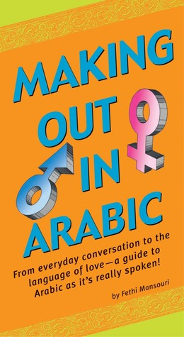 Making Out in Arabic by Fethi Mansouri