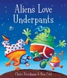 Aliens Love Underpants by Claire Freedman