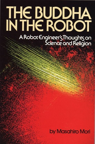 Find The Buddha in the Robot: A Robot Engineer's Thoughts on Science and Religion MOBI by Masahiro Mori, Charles S. Terry