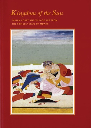 Kingdom of the Sun: Indian Court and Village Art from the Princely State of Mewar