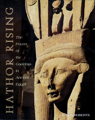 Hathor Rising: The Power of the Goddess in Ancient Egypt