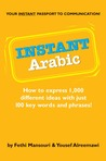 Instant Arabic: How to Express 1,000 Different Ideas with Just 100 Key Words and Phrases! (Arabic Phrasebook)
