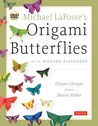 Michael LaFosse's Origami Butterflies by Michael G. LaFosse