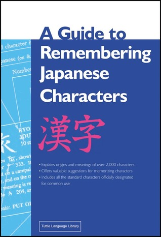 A Guide to Remembering Japanese Characters by Kenneth G. Henshall