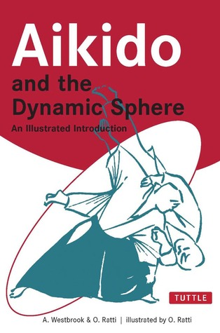 Download online for free Aikido and the Dynamic Sphere: An Illustrated Introduction FB2 by Adele Westbrook, Oscar Ratti