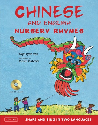 Download online for free Chinese and English Nursery Rhymes: Share and Sing in Two Languages [Audio CD Included] PDF by Faye-Lynn Wu, Kieren Dutcher