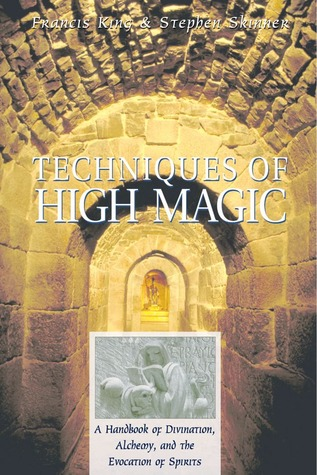 Techniques of High Magic: A Handbook of Divination, Alchemy, and the Evocation of Spirits