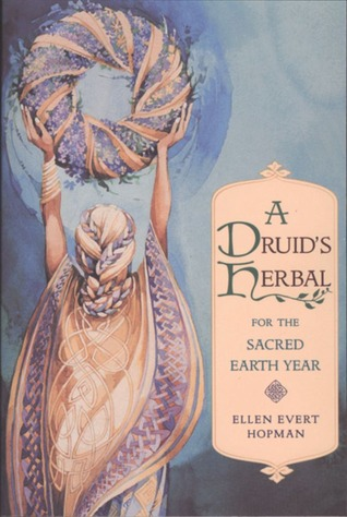 A Druid's Herbal for the Sacred Earth Year by Ellen Evert Hopman