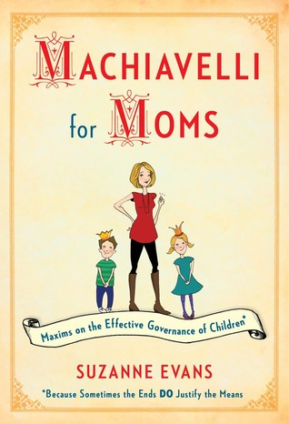 Machiavelli for Moms by Suzanne  Evans