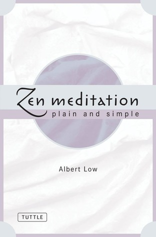 Zen Meditation Plain and Simple by Albert Low