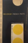 Mid-Century French Poets: Selections, Translations, and Critical Notices
