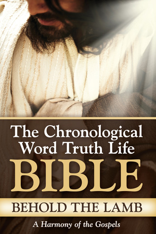 The Chronological Word Truth Life Bible ~ Behold The Lamb: A Harmony of the Gospels