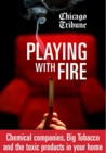 Playing with Fire: Chemical Companies, Big Tobacco, and the Toxic Chemicals in Your Home