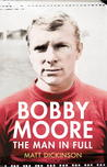 Bobby Moore: The Man in Full
