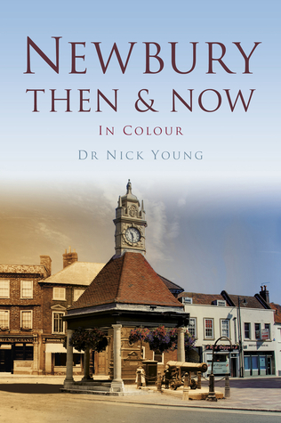 Newbury Then & Now  by  Nick Young