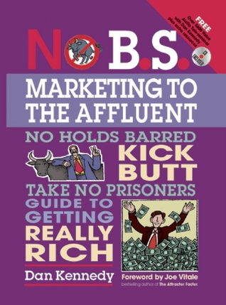 No B.S. Marketing To the Affluent by Dan S. Kennedy