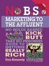 No B.S. Marketing To the Affluent: No Holds Barred Kick Butt Take No Prisoners Guide to Getting Really Rich