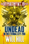 Undead in the Eternal City 1918 (The Department 19 Files #2)